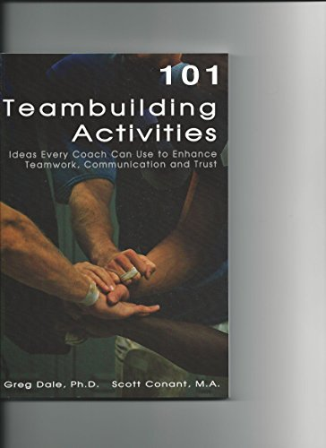 101 Teambuilding Activities: Ideas Every Coach Can Use to Enhance Teamwork, Communication...