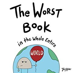 OH NO!!! You found The Worst Book in the Whole Entire World!Well, since you're already here I may as well tell you about it...Poor Nameless tries to explain to the reader why this book is simply the WORST book in the whole entire world. Will ...