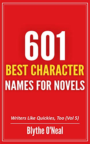 601 BEST CHARACTER NAMES FOR NOVELS (Writers Like Quickies, Too Book 5)