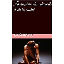 La question des vêtements et de la nudité (French Edition)