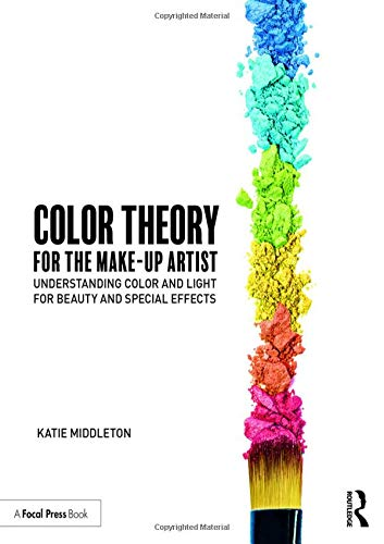 Color Theory for the Makeup Artist: Understanding Color and Light for Beauty and Special Effects by Routledge