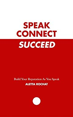 Speak Connect Succeed: Build Your Reputation As You Speak