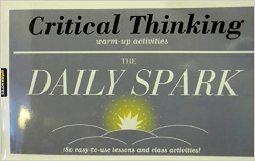 Critical Thinking (The Daily Spark): 180 Easy-to-Use Lessons and ...