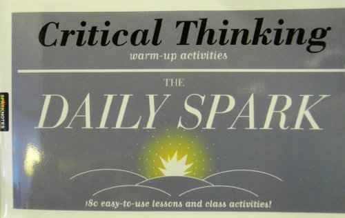 Critical Thinking (The Daily Spark): 180 Easy-to-Use Lessons and Class Activities!