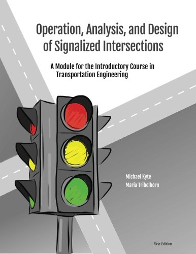 Operation, Analysis, and Design of Signalized Intersections: A Module for the Introductory Course in  Transportation Engineering