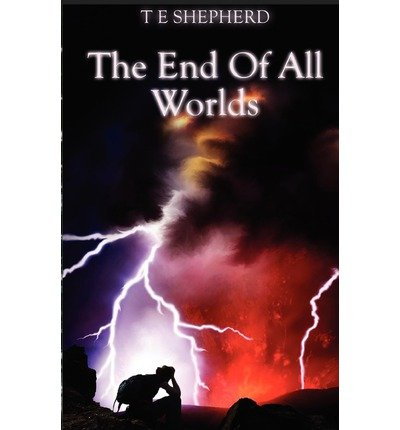 [ { THE END OF ALL WORLDS } ] by Shepherd, T E (AUTHOR) May-17-2012 [ Paperback ] PDF