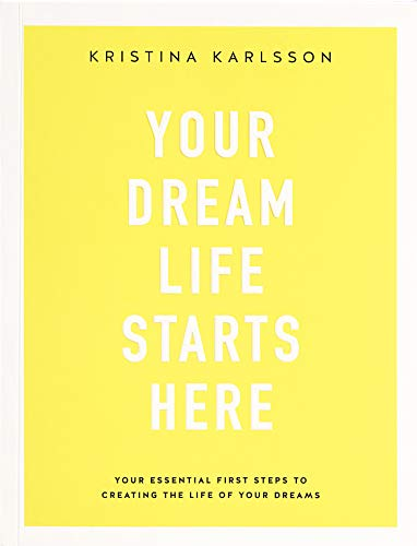 Dream Life - Your Dream Life Starts Here: Essential and simple steps to creating the life of your dreams (Kikki K)