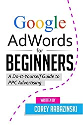 Google AdWords for Beginners: A Do-It-Yourself Guide to PPC Advertising by Corey Rabazinski (2015-01-05)
