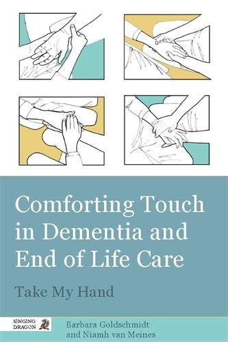 - Comforting Touch in Dementia and End of Life Care: Take My Hand