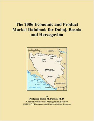 Download The 2006 Economic and Product Market Databook for Doboj, Bosnia and Herzegovina pdf epub