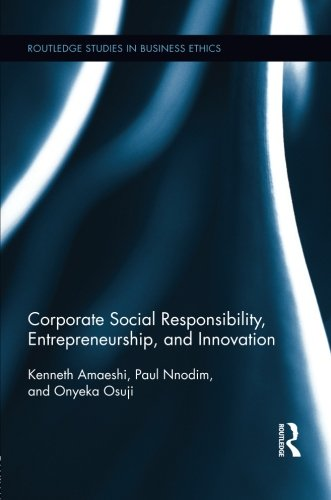 Corporate Social Responsibility, Entrepreneurship, and Innovation (Routledge Studies in Business Ethics)