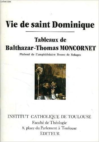 Livres Vie de Saint Dominique : Tableaux de Balthazar-Thomas Moncornet, plafond de l'amphithéatre Bruno de Solages pdf