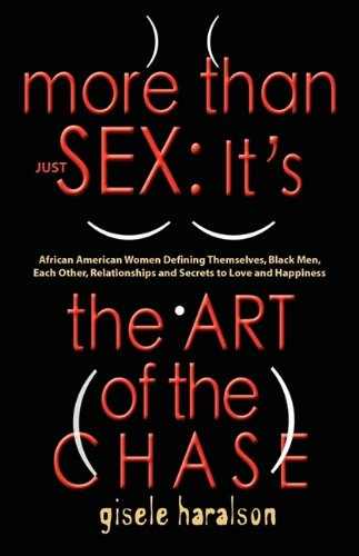 Download MORE THAN JUST SEX: IT'S THE ART OF THE CHASE - African American Women Defining Themselves, Black Men, Each Other, Relationships and Secrets to Love and Happiness PDF