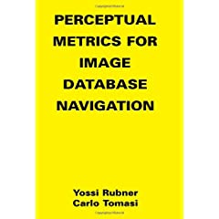 Perceptual Metrics for Image Database Navigation (The Springer International Series in Engineering and Computer Science) Yossi Rubner and Carlo Tomasi