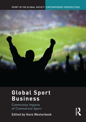 Global Sport Business (Sport in the Global Society. Contemporary Perspectives)