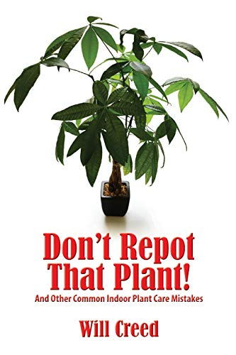 (Don't Repot That Plant!: And Other Indoor Plant Care Mistakes)