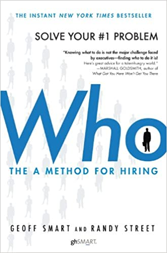 Amazon com: Who: The A Method for Hiring eBook: Geoff Smart, Randy