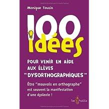 100 idees pour venir en aide aux eleves dysorthographiques : etre mauvais en orthographe est souvent la consequence d'une dyslexie
