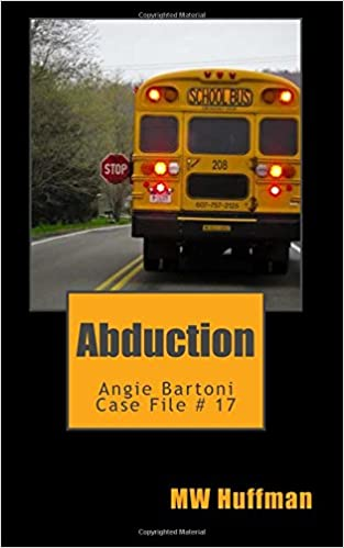 Abduction: Angie Bartoni Case File 17: Volume 17 (Angie Bartoni Case Files)