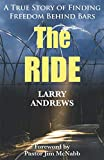 The Ride: A True Story of Finding Freedom Behind Bars