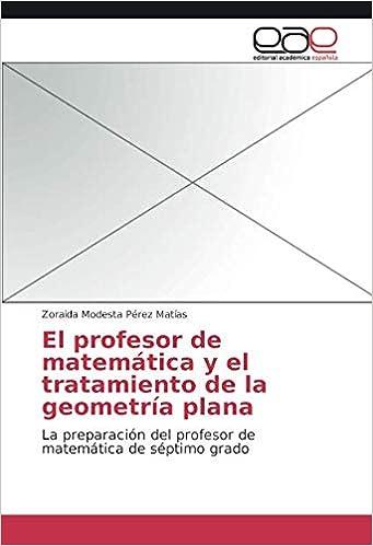 El profesor de matemática y el tratamiento de la geometría plana: La preparación del profesor de matemática de séptimo grado: Amazon.es: Pérez Matías, Zoraida Modesta: Libros