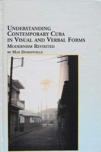 Understanding Contemporary Cuba in Visual and Verbal Forms: Modernism Revisited (Caribbean Studies)