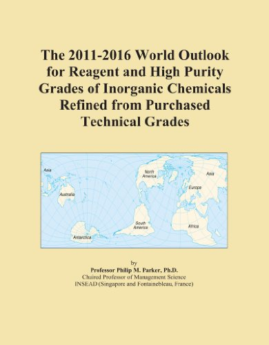 The 2011-2016 World Outlook for Reagent and High Purity Grades of Inorganic Chemicals Refined from Purchased Technical Grades