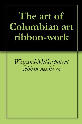 The art of Columbian art ribbon-work (Patent Ribbon)