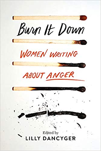 Image result for Burn It Down: Women Writing about Anger