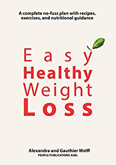 Easy Healthy Weight Loss: A complete no-fuss plan with recipes, exercises, and nutritional guidance