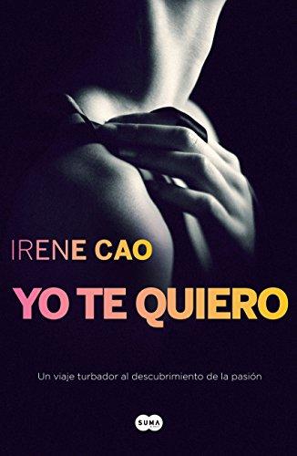 Yo te quiero (Trilogía de los sentidos 3): El deseo es un desgarro profundo que solo se cura con el