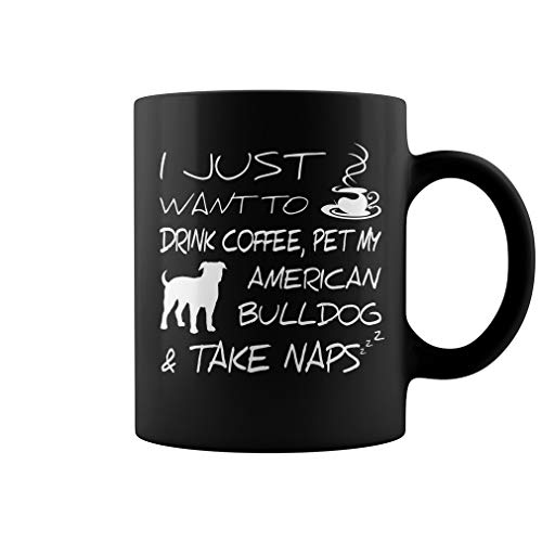 (I just want to drink coffee pet my American Bulldog and take naps | 11 oz funny coffee mug)