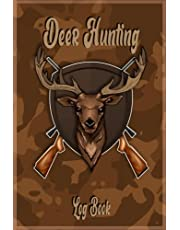 Deer hunting-Log book: Keep Track of your Hunting Trips - Record the Weather,Gears, Species,Date, Location,