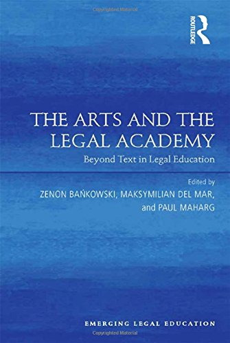 The Arts and the Legal Academy: Beyond Text in Legal Education