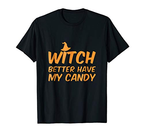 Witch Better Have My Candy T-shirt Halloween -