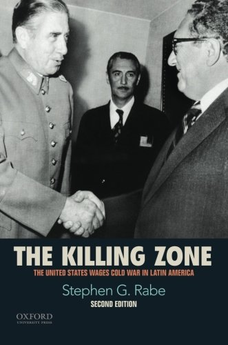 - The Killing Zone: The United States Wages Cold War in Latin America