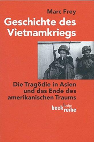 Geschichte des Vietnamkriegs: Die Tragödie in Asien und das Ende des amerikanischen Traums (Beck'sche Reihe)