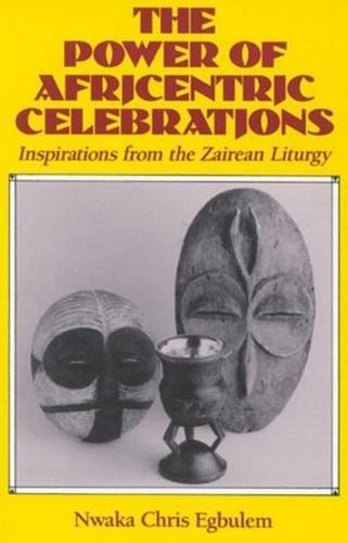 The Power of Africentric Celebrations: Inspirations from the Zairean Liturgy by Brand: The Crossroad Publishing Company