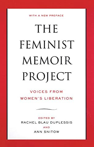 The Feminist Memoir Project: Voices from Women's Liberation (Memoir Project)