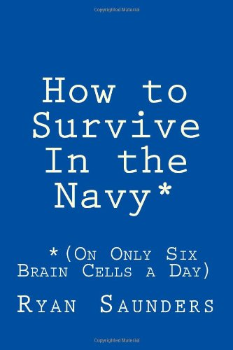 Download How to Survive In the Navy (On Only Six Brain Cells a Day) pdf