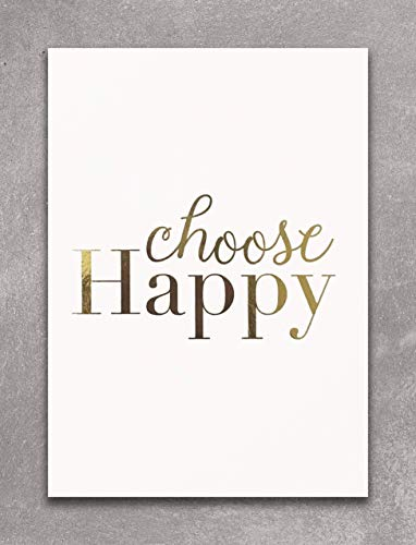CHOOSE HAPPY - Gold Foil Print Wall Art Decor. Perfect For Inspiring & Motivating You In Your Home, Office, Cubical Or Desk. This Shiny White And Golden Poster Is 5 x 7 Inches ()