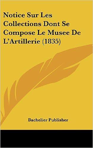 Book Notice Sur Les Collections Dont Se Compose Le Musee de L'Artillerie (1835)