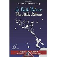 Le Petit Prince - The Little Prince: Bilingue avec le texte parallèle - Bilingual parallel text: Français - Anglais / French - English