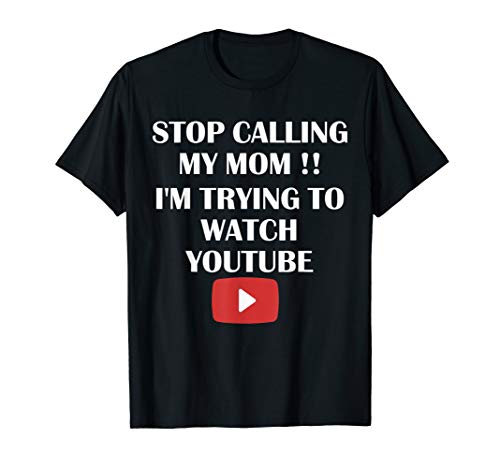 Stop Calling My Mom I'm Trying To Watch T-Shirt Funny Shirt