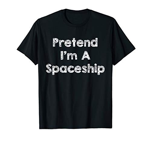 Pretend I'm A Spaceship Costume Funny Halloween Shirt -