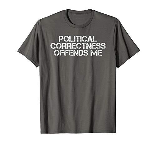 POLITICAL CORRECTNESS OFFENDS ME Shirt Funny Gift Idea -