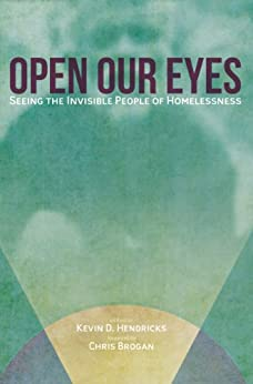 Open Our Eyes: Seeing the Invisible People of Homelessness by [Hendricks, Kevin D. ]
