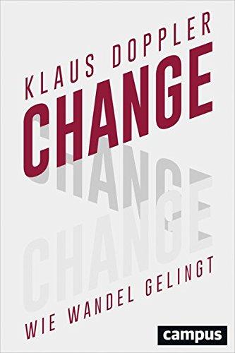 Change: Wie Wandel gelingt Gebundenes Buch – 12. Januar 2017 Klaus Doppler Campus Verlag 3593506785 Change Management
