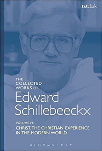 The Collected Works of Edward Schillebeeckx Volume 7: Christ: The Christian Experience in the Modern World (Edward Schillebeeckx Collected Works)