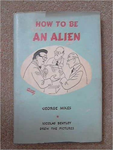 How to be an alien: A handbook for beginners and more advanced pupils